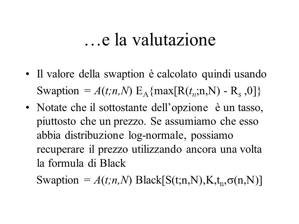 Swaption = A(t;n,N) Black[S(t;n,N),K,tn,(n,N)]